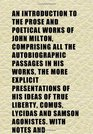 An Introduction to the Prose and Poetical Works of John Milton Comprising All the Autobiographic Passages in His Works the More Explicit