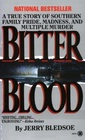 Bitter Blood:  A True Story of Southern Family Pride, Madness and Multiple Murder