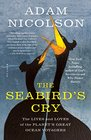 The Seabird's Cry The Lives and Loves of the Planet's Great Ocean Voyagers