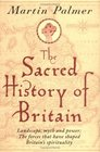 The Sacred History of Britain  Landscape Myth  PowerThe Forces That Have Shaped Britain's Spirituality