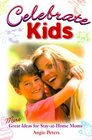 Celebrate Kids More Great Ideas for Stay-At-Home Moms