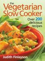 The Vegetarian Slow Cooker Over 200 Delicious Recipes