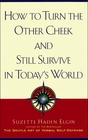 How to Turn the Other Cheek and Still Survive in Today's World