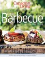 Canadian Living The Barbecue Collection The Best Barbecue Recipes from Our Kitchen to Your Backyard