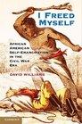 I Freed Myself African American Self-Emancipation in the Civil War Era