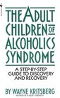 Adult Children of Alcoholics Syndrome : A Step By Step Guide To Discovery And Recovery