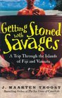 Getting Stoned With Savages A Trip Throught the Islands of Figi and Vanuatu Library Edition