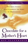 Chocolate for a Mother's Heart  Inspiring Stories That Celebrate the Spirit of Motherhood