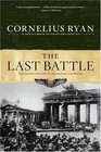 The Last Battle The Classic History of the Battle for Berlin