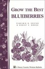Grow the Best Blueberries : Storey Country Wisdom Bulletin A-89 (Country Wisdom Bulletins, Vol. a-89)
