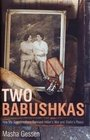 Two Babushkas How My Grandmothers Survived Hitler's War and Stalin's Peace