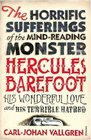 The Horrific Sufferings of the Mind-Reading Monster Hercules Barefoot, His Wonderful Love and Terrible Hatred