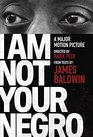 I Am Not Your Negro A Companion Edition to the Documentary Film Directed by Raoul Peck