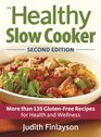 The Healthy Slow Cooker 135 Gluten-Free Recipes for Health and Wellness