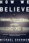 How We Believe  Science Skepticism and the Search for God