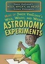 More of Janice VanCleave's Wild Wacky and Weird Astronomy Experiments