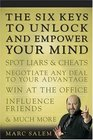 The Six Keys to Unlock and Empower Your Mind: Spot Liars & Cheats, Negotiate Any Deal to Your Advantage, Win at the Office, Influence Friends, & Much More
