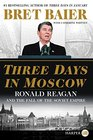 Three Days in Moscow Ronald Reagan and the Fall of the Soviet Empire