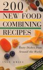 200 New Food Combining Recipes Tasty Dishes from Around the World