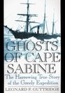Ghosts of Cape Sabine The Harrowing True Story of the Greely Expedition