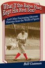 What If the Babe Had Kept His Red Sox And Other Fascinating Alternate Histories from the World of Sports