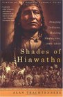 Shades of Hiawatha Staging Indians Making Americans 1880-1930