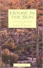 House in the Sun A Natural History of the Sonoran Desert
