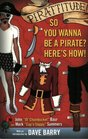 Pirattitude!: So you Wannna Be a Pirate? : Here's How!