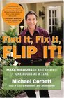 Find It, Fix It, Flip It! : Make Millions in Real Estate--One House at a Time