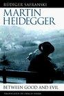 Martin Heidegger  Between Good and Evil