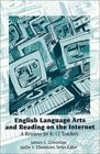 English Language Arts and Reading on the Internet A Resource for K-12 Teachers