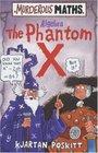 The Phantom X (Murderous Maths S.)