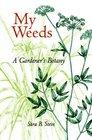 My Weeds A Gardener's Botany