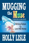Mugging the Muse Writing Fiction for Love AND Money Second Edition New and Updated