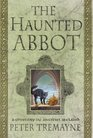 The Haunted Abbot (Sister Fidelma, Bk 12)