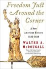 Freedom Just Around the Corner  A New American History 1585-1828