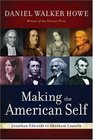 Making the American Self Jonathan Edwards to Abraham Lincoln