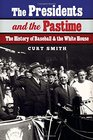 The Presidents and the Pastime The History of Baseball and the White House