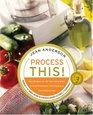 Process This  New Recipes for the New Generation of Food Processors Plus Dozens of TimeSaving Tips