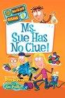 Ms. Sue Has No Clue! (My Weirder School, Bk 9)