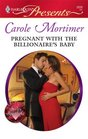 Pregnant with the Billionaire's Baby (Harlequin Presents, No 2839)