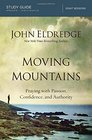 Moving Mountains Study Guide Praying with Passion Confidence and Authority