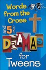 Words From the Cross and 5 Other Dramas for Tweens