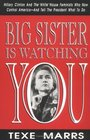 Big Sister Is Watching You: Hillary Clinton and the White House Feminists Who Now Control America--And Tell the President What to Do