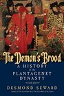 The Demon's Brood A History of the Plantagenet Dynasty