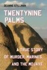 Twentynine Palms A True Story of Murder Marines and the Mojave