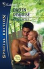 Dad in Disguise (Baby Daze, Bk 1) (Silhouette Special Edition, No 1889)