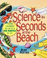 Science in Seconds at the Beach Exciting Experiments You Can Do in Ten Minutes or Less