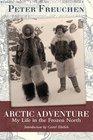 Arctic Adventure My Life in the Frozen North