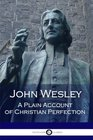 John Wesley A Plain Account of Christian Perfection